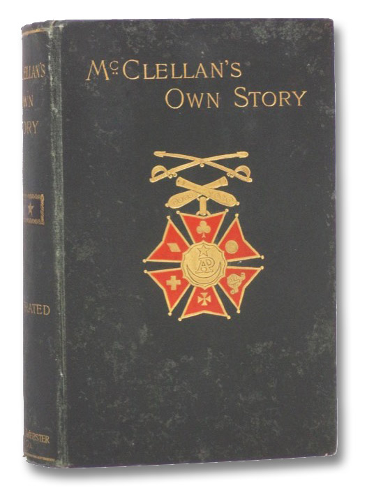 McClellan's Own Story: The War for the Union, the Soldiers Who Fought It, the Civilians Who Directed It, and His Relations to It and to Them [Shoulder Strap Edition], McClellan, George B.