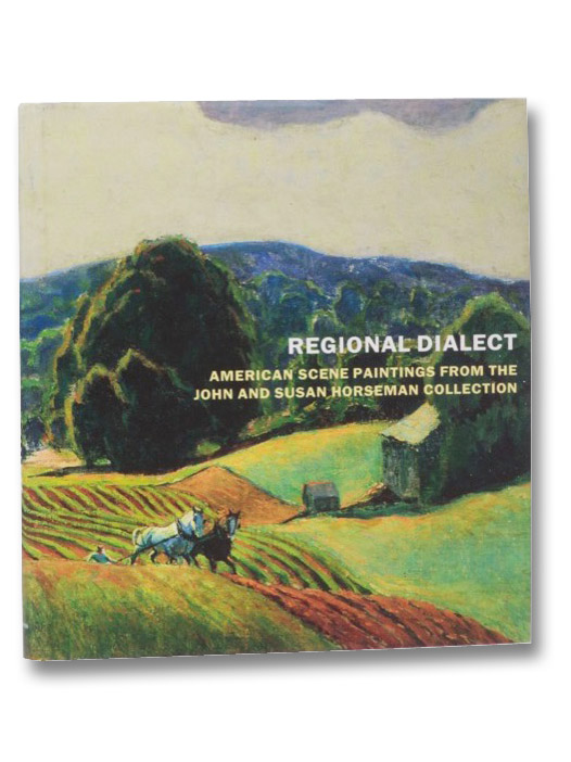 Regional Dialect: American Scene Paintings from the John and Susan Horseman Collection, Pierotti, Julie Novarese; Sharp, Kevin
