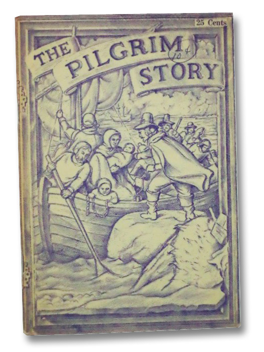 The Pilgrim Story: Being Largely a Compilation from the Documents of Governor Bradford and Governor Winslow, Severally and in Collaboration; Together with a List of Mayflower Passengers., Atwood, William Franklin; Schreiber, Leo
