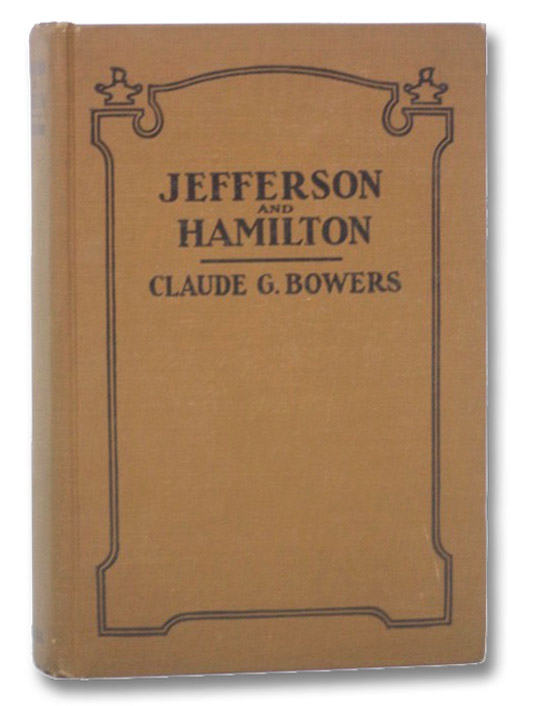 Jefferson and Hamilton: The Struggle for Democracy in America, Bowers, Claude G.