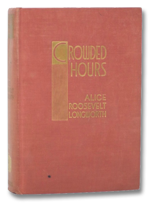Crowded Hours: Reminiscences, Longworth, Alice Roosevelt