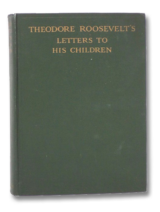 Theodore Roosevelt's Letters To His Children, Roosevelt, Theodore; Bishop, Joseph Bucklin