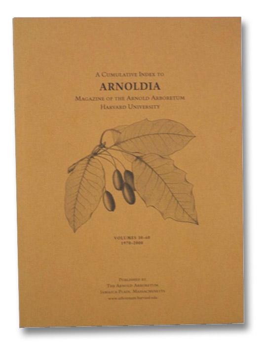 A Cumulative Index to Arnoldia Magazine of the Arnold Arboretum Harvard University, Volumes 30-60, 1970-2000, The Arnold Arboretum
