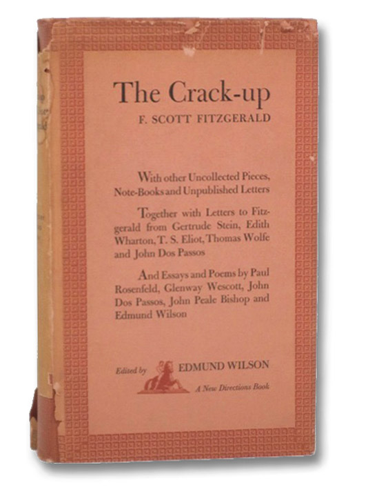 The Crack-Up: with Other Uncollected Pieces, Note-Books and Unpublished Letters, Together with Letters to Fitzgerald from Gertrude Stein, Edith Wharton, T.S. Eliot, Thomas Wolfe, and John Dos Passos, and Essays and Poems by Paul Rosenfeld, Glenway Wescott, John Dos Passos, John Peale Bishop and Edmund Wilson, Fitzgerald, F. Scott; Wilson, Edmund