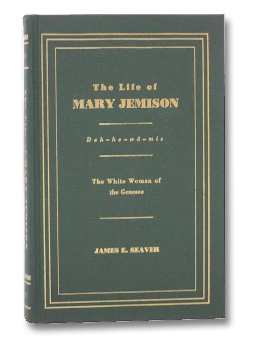 The Life of Mary Jemison: De-He-Wa-Mis [The White Woman of the Genesee], Seaver, James E. [Everett]; Mix, Ebenezer; Zebrowski, Stephanie R.