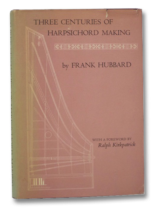 Three Centuries of Harpsichord Making, Hubbard, Frank; Kirkpatrick, Ralph