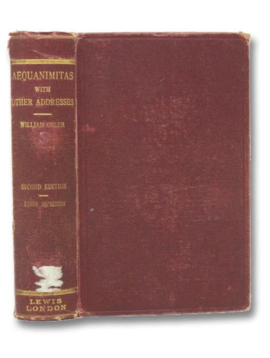 Aequanimitas: With Other Addresses to Medical Students, Nurses and Practitioners of Medicine, Osler, Sir William