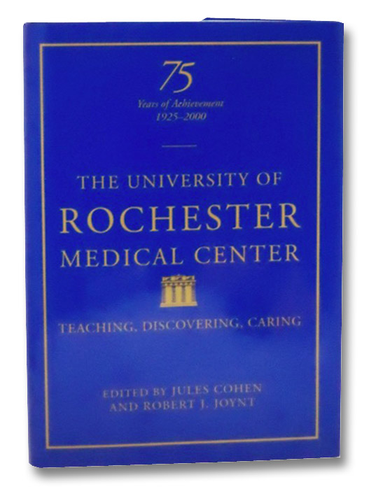 The University of Rochester Medical Center: Teaching, Discovering, Caring (75 Years of Achievement, 1925-2000), Cohen, Jules; Joynt, Robert J.