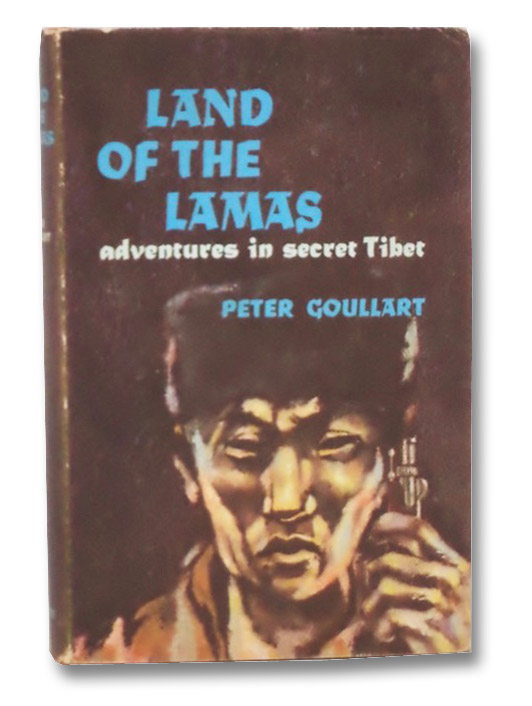 Land of the Lamas: Adventures in Secret Tibet, Goullart, Peter
