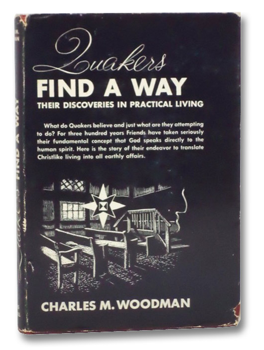 Quakers Find a Way: Their Discoveries in Practical Living, Woodman, Charles M.