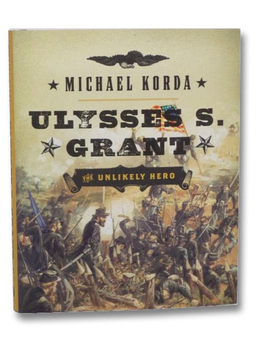 Ulysses S. Grant: The Unlikely Hero, Korda, Michael