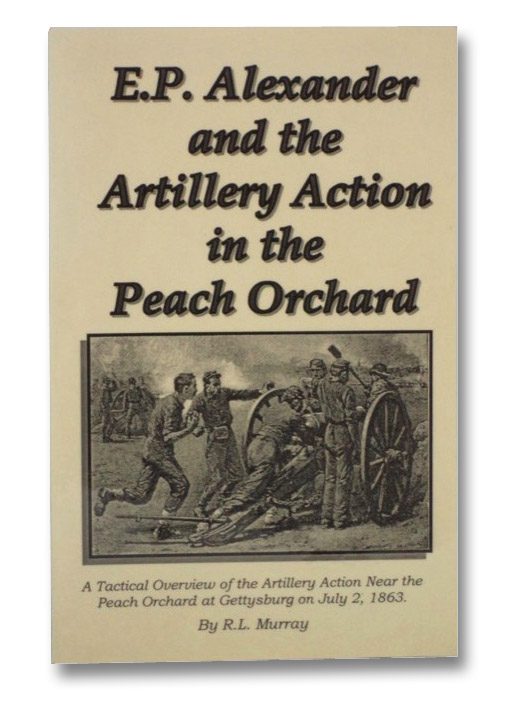 E.P. Alexander and the Artillery Action in the Peach Orchard, Murray, R.L.
