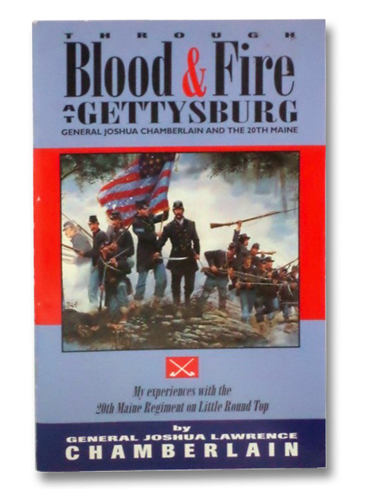 Through Blood and Fire at Gettysburg: General Joshua L. Chamberlain and the 20th Maine, Chamberlain, Joshua Lawrence