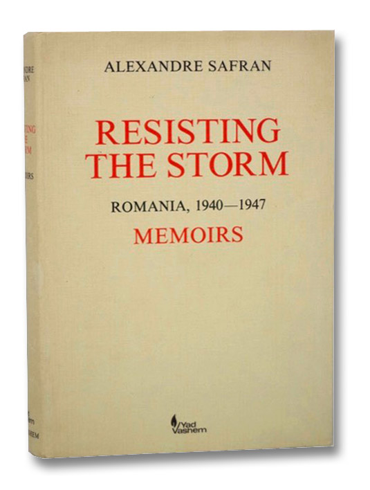 Resisting the Storm: Romania, 1940-1947, Memoirs, Safran, Alexandre; Ancel, Jean