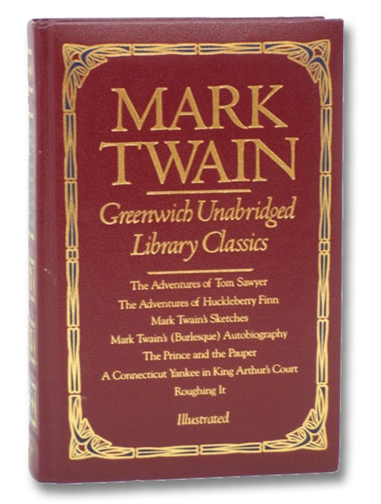 Greenwich Unabridged Library Classics: The Adventures of Tom Sawyer; The Adventures of Huckleberry Finn; Mark Twain's Sketches; Mark Twain's Autobiography; The Prince and the Pauper; A Connecticut Yankee in King Arthur's Court; Roughing It, Twain, Mark