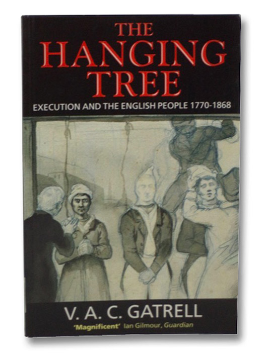 The Hanging Tree: Execution and the English People 1770-1868, Gatrell, V.A.C.