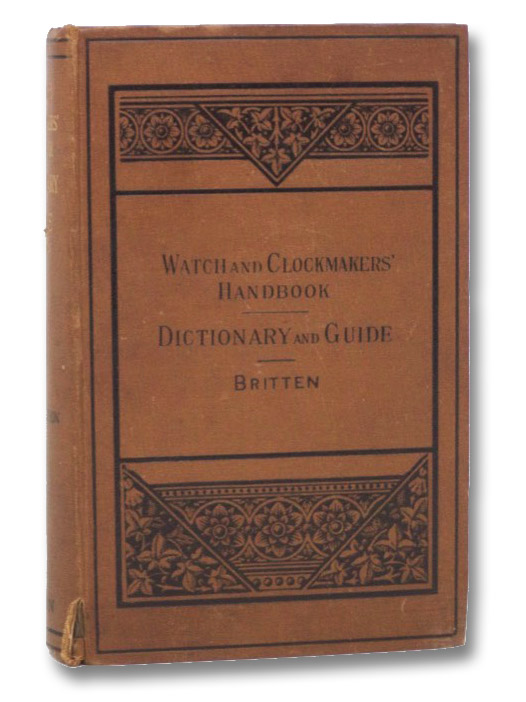 The Watch & Clock Makers' Handbook: Dictionary and Guide, Britten, F.J.
