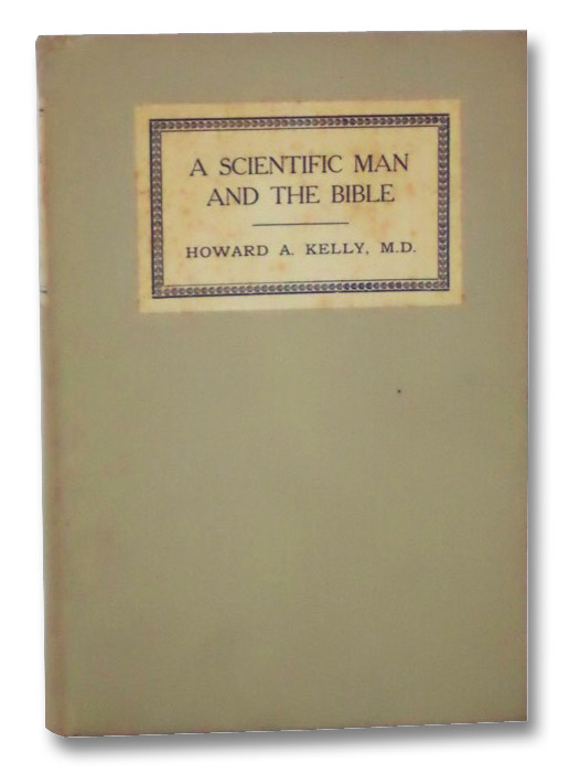 A Scientific Man and the Bible: A Personal Testimony, Kelly, Howard A.
