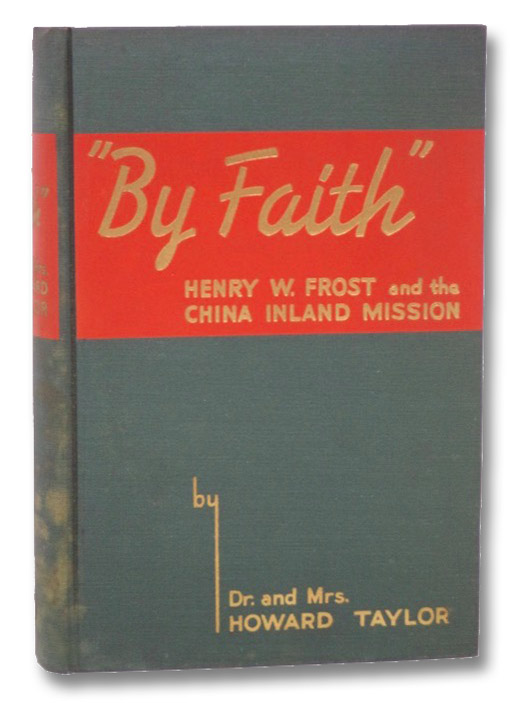 By Faith: Henry W. Frost and the China Inland Mission, Taylor, Dr. and Mrs. Howard