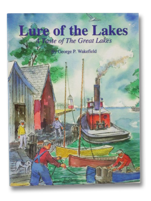 Lure of the Lakes: A Taste of The Great Lakes, Wakefield, George P.