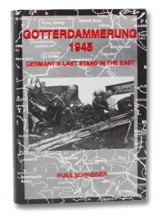 Gotterdammerung 1945: Germany's Last Stand in the East, Schneider, Russ; Warfield, Richard S.