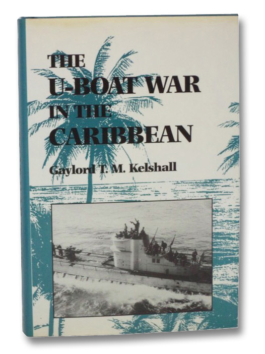 The U-Boat War in the Caribbean, Kelshall, Gaylord T.M.