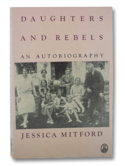 Daughters and Rebels: An Autobiography, Mitford, Jessica