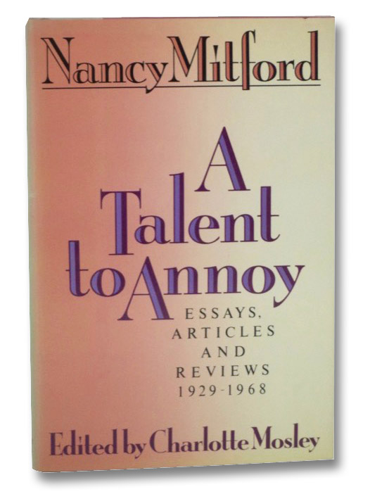A Talent to Annoy: Essays, Articles and Reviews 1929-1968, Mitford, Nancy
