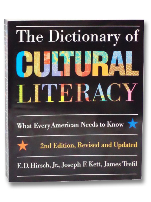 The Dictionary of Cultural Literacy: What Every American Needs to Know, Hirsch, Jr., E.D.; Kett, Joseph F.; Trefil, James