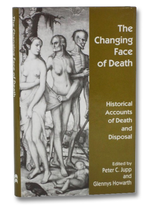 The Changing Face of Death: Historical Accounts of Death and DIsposal, Jupp, Peter C.; Howarth, Glennys