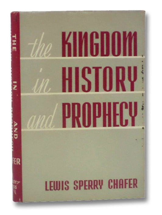 The Kingdom in History and Prophecy, Chafer, Lewis Sperry
