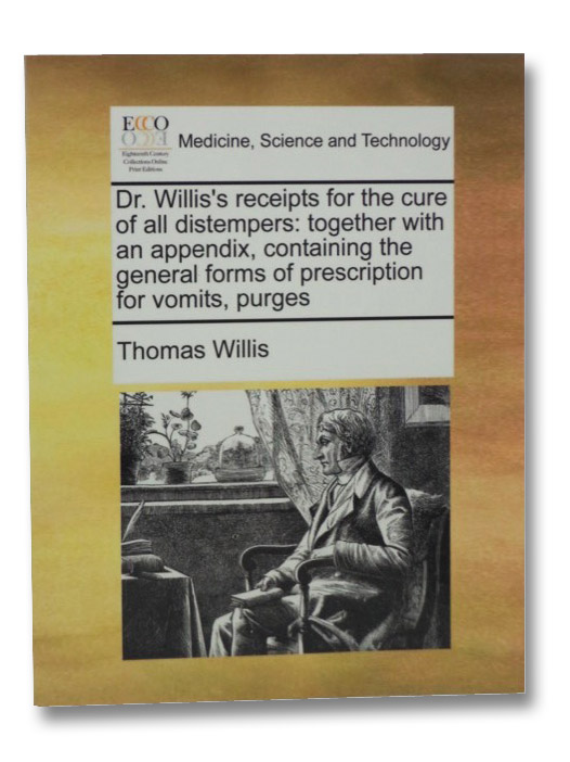 Dr. Willis's Receipts for the Cure of All Distempers, Willis, Thomas