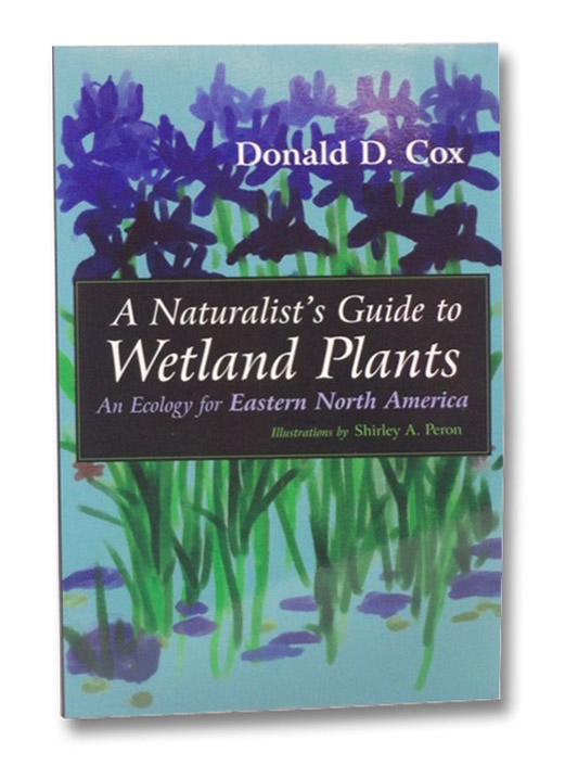 A Naturalist's Guide to Wetland Plants: An Ecology for Eastern North America, Cox, Donald D.