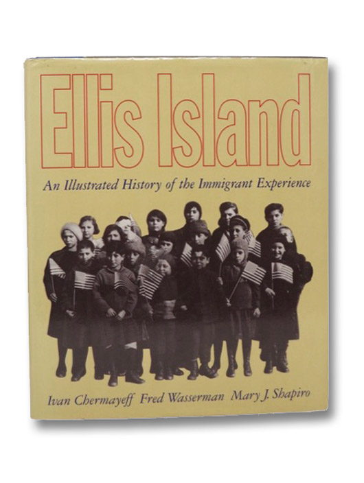 Ellis Island: An Illustrated History of the Immigrant Experience, Chermayeff, Ivan