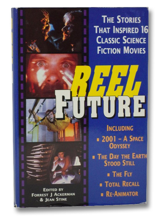 Reel Future: The Stories That Inspired 16 Classic Science Fiction Movies, Ackerman, Forrest J.