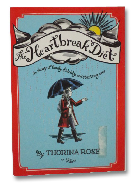 The Heartbreak Diet: A Story of Family, Fidelity, and Starting Over, Rose, Thorna
