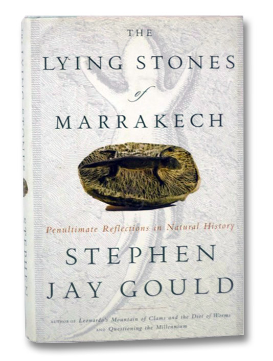 The Lying Stones of Marrakech: Penultimate Reflections in Natural History, Gould, Stephen Jay