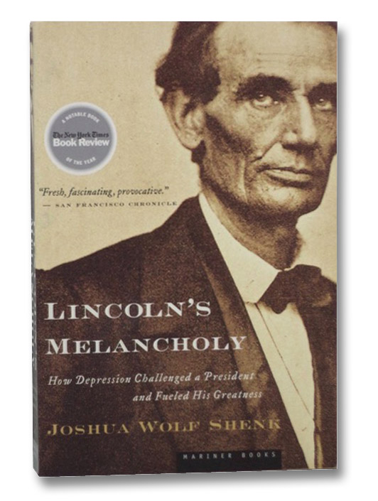 Lincoln's Melancholy: How Depression Challenged a President and Fueled His Greatness, Shenk, Joshua Wolf