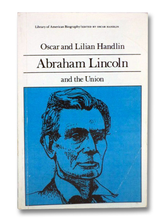 Abraham Lincoln and the Union (Library of American Biography Series), Handlin, Oscar and Lilian