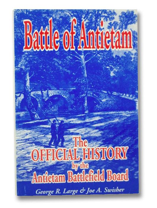 Battle of Antietam: The Official History by the Antietam Battlefield Board, Large, George R.; Swisher, Joe A.