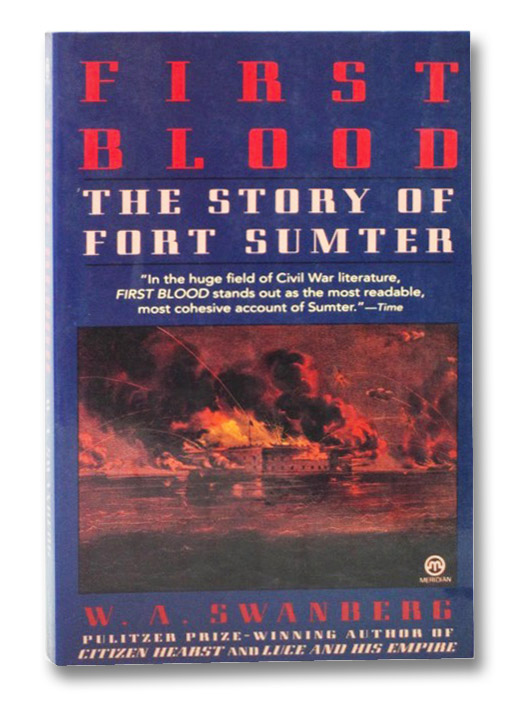 First Blood: The Story of Fort Sumter, Swanberg, W.A.
