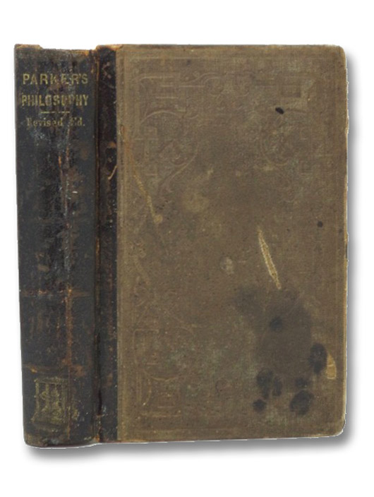 A School Compendium of Natural and Experimental Philosophy, Embracing the Elementary Principles of Mechanics, Hydrostatics, Hydraulics, Pneumatics, Acoustics, Pyronomics, Optics, Electricity, Galvanism, Magnetism, Electro-Magnetism, Magneto-Electricity, and Astronomy. Containing also a Description of the Steam and Locomotive Engines, and of the Electro-Magnetic Telegraph., Parker, Richard Green