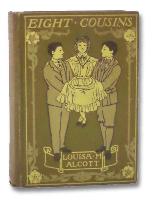 Eight Cousins or, The Aunt-Hill, Alcott, Louisa M.; Richards, Harriet Roosevelt
