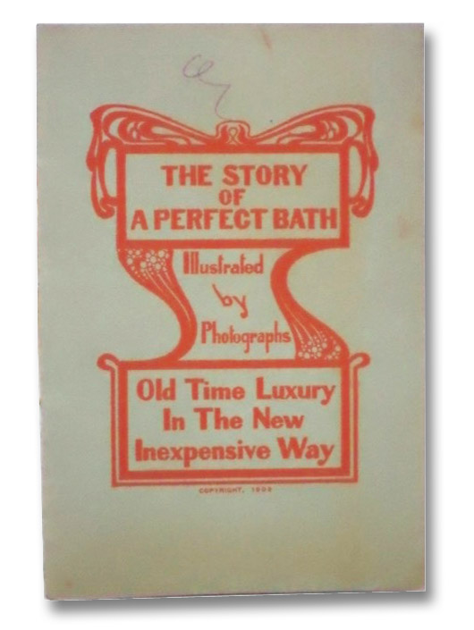The Story of a Perfect Bath: Old Time Luxury in the New Inexpensive Way (Illustrated by Photographs)