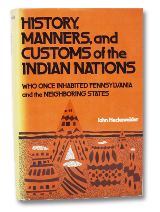 History, Manners, and Customs of the Indian Nations Who Once Inhabited Pennsylvania and the Neighboring States, Heckewelder, John