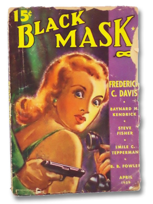 Black Mask Vol. XXII, No. 1, April, 1939 [Volume 22, Number I], Davis, Frederick C.; Kendrick, Baynard H.; Hodgkins, Fred; Tepperman, Emile C.; Fowler, B.B.; Fisher, Steve