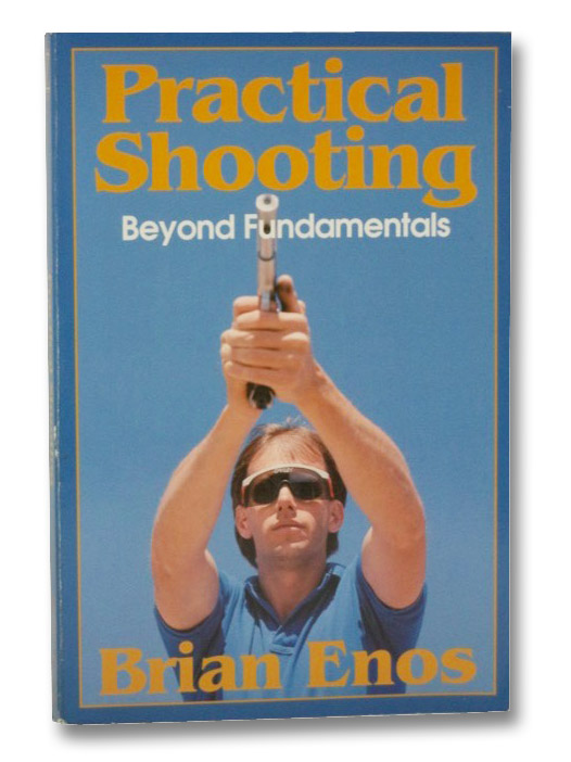 Practical Shooting: Beyond Fundamentals, Enos, Brian