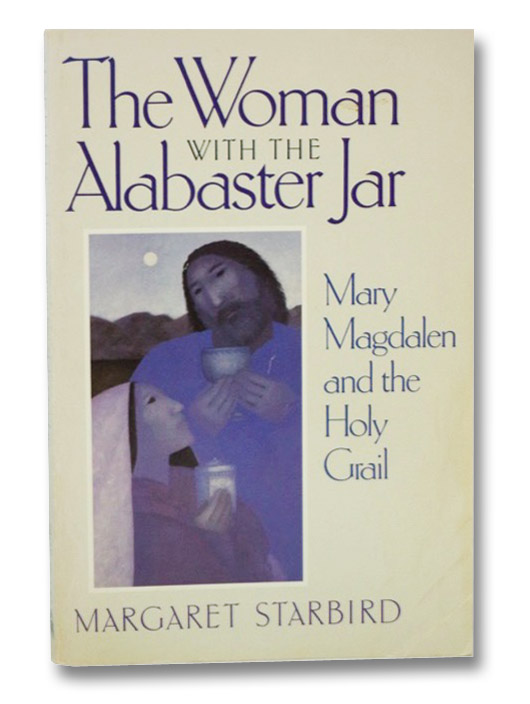 The Woman with the Alabaster Jar: Mary Magdalene and the Holy Grail, Starbird, Margaret