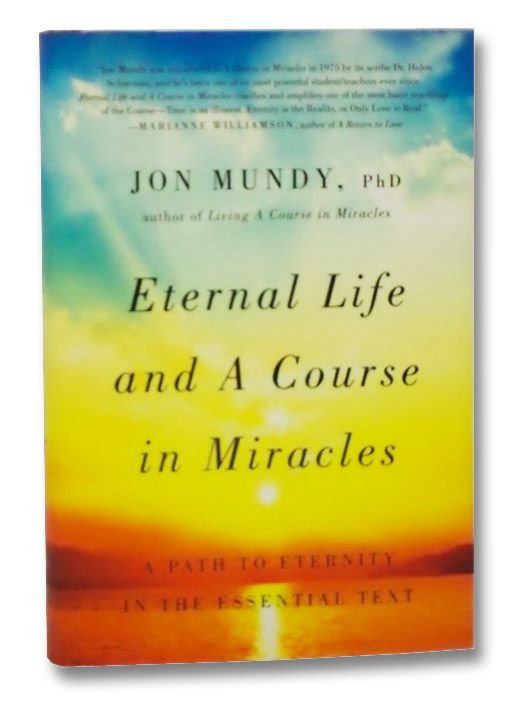 Eternal Life and a Course in Miracles: A Path to Eternity in the Essential Text, Mundy, Jon