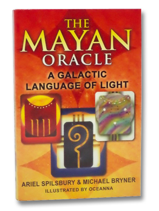 The Mayan Oracle: A Galactic Language of Light, Spilsbury, Ariel; Bryner, Michael